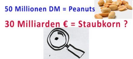 """50 Millionen DM, das waren einmal """"Peanuts"""" – 30 Milliarden €, das ist weniger als ein Staubkorn"""